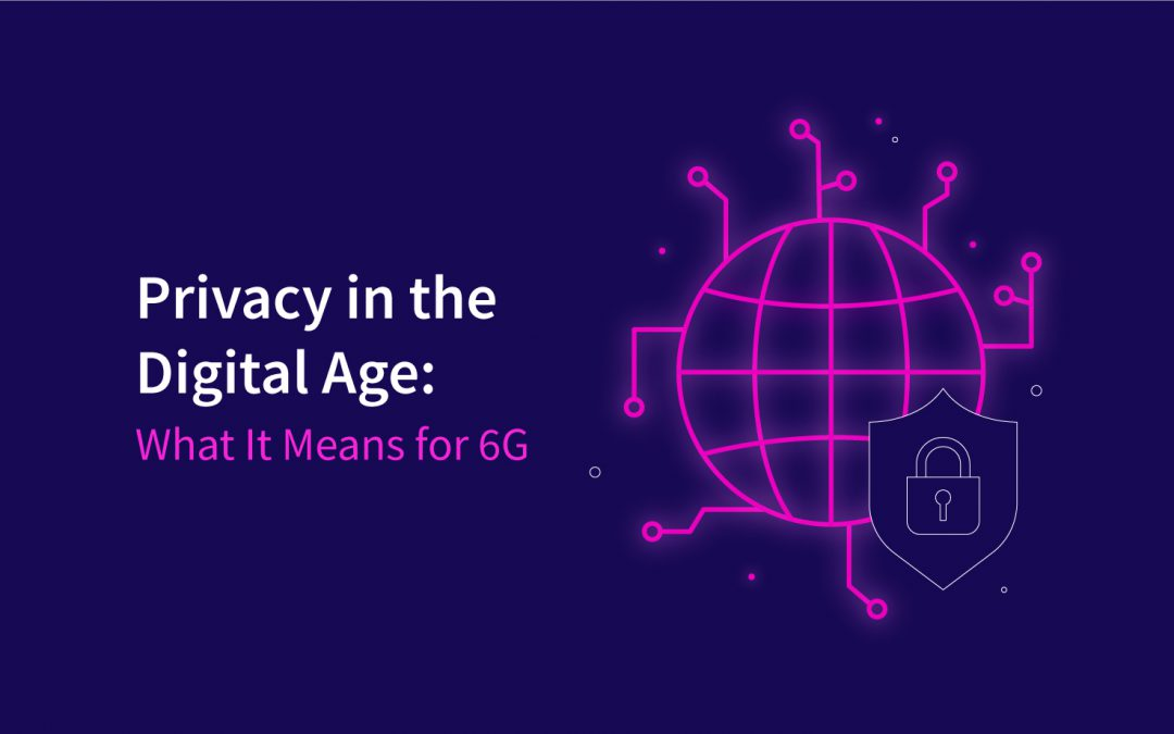 Privacy in the Digital Age: What It Means for 6G
